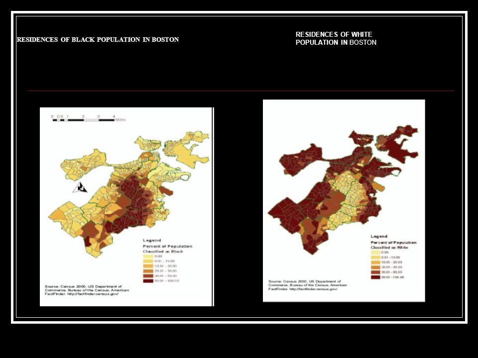 RESIDENCES OF BLACK POPULATION IN BOSTON RESIDENCES OF WHITE POPULATION IN BOSTON