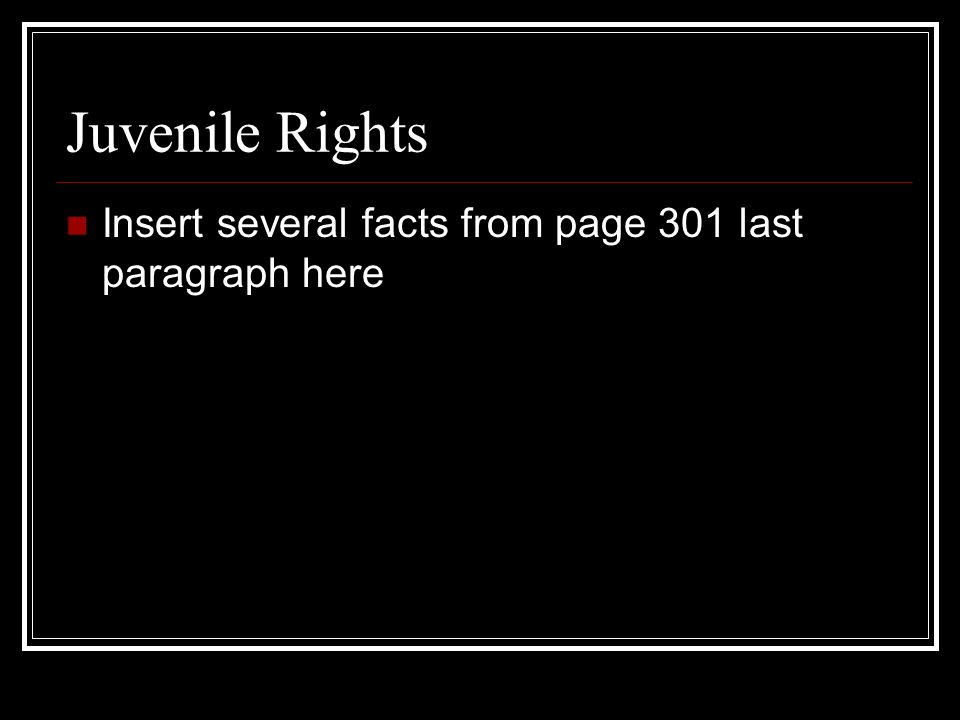 Juvenile Rights Insert several facts from page 301 last paragraph here