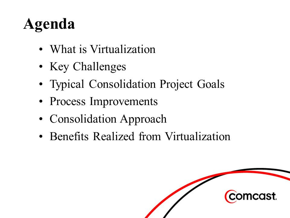What is Virtualization Key Challenges Typical Consolidation Project Goals Process Improvements Consolidation Approach Benefits Realized from Virtualization Agenda