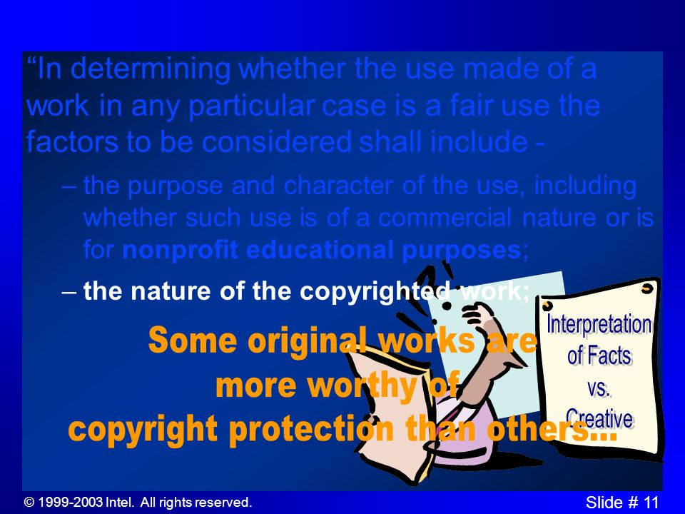 © 1999-2003 Intel. All rights reserved. Slide # 10 In determining whether the use made of a work in any particular case is a fair use the factors to b