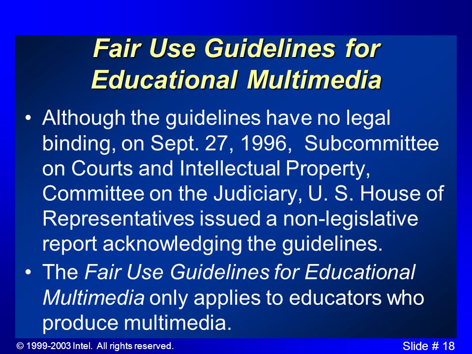 © 1999-2003 Intel. All rights reserved. Slide # 17 Fair Use Guidelines for Educational Multimedia The Fair Use Guidelines for Educational Multimedia i