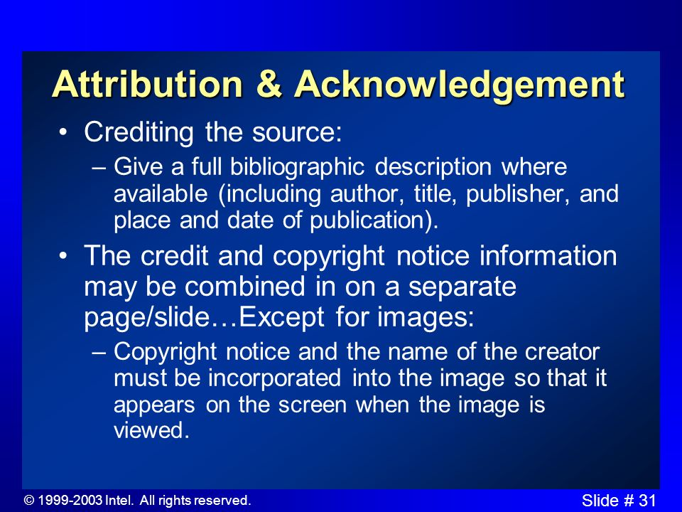 © 1999-2003 Intel. All rights reserved. Slide # 30 Attribution & Acknowledgement Credit the sources and display the copyright notice © and copyright o