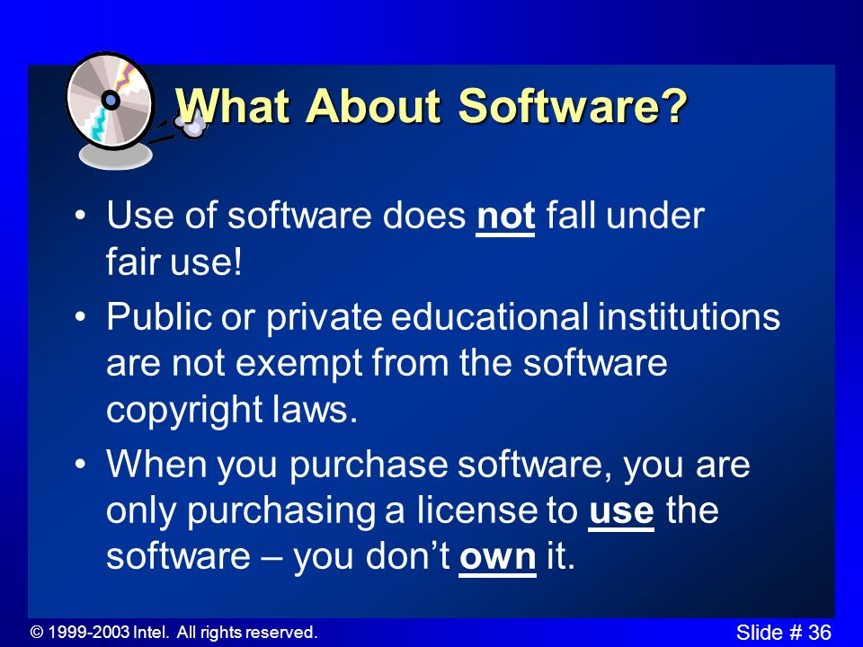 © 1999-2003 Intel. All rights reserved. Slide # 35 Remember... These are guidelines, not laws. If you feel that any of these guidelines are too restri