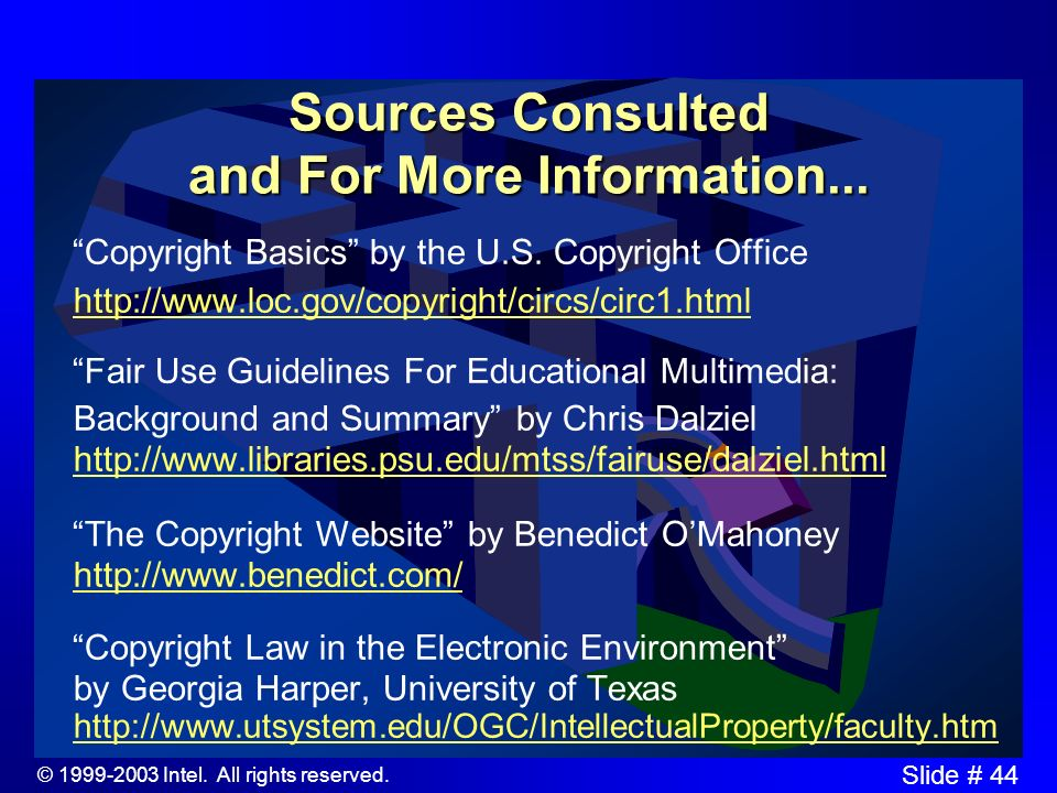 © 1999-2003 Intel. All rights reserved. Slide # 43 Sources Consulted and For More Information... Fair Use Guidelines For Educational Multimedia Prepar