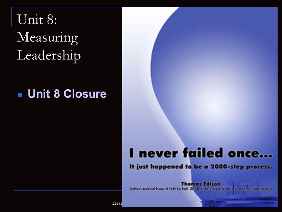 Measuring Leadership (Aitken) Unit 8: Measuring Leadership Unit 8 Closure