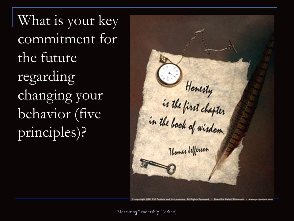 Measuring Leadership (Aitken) What is your key commitment for the future regarding changing your behavior (five principles)