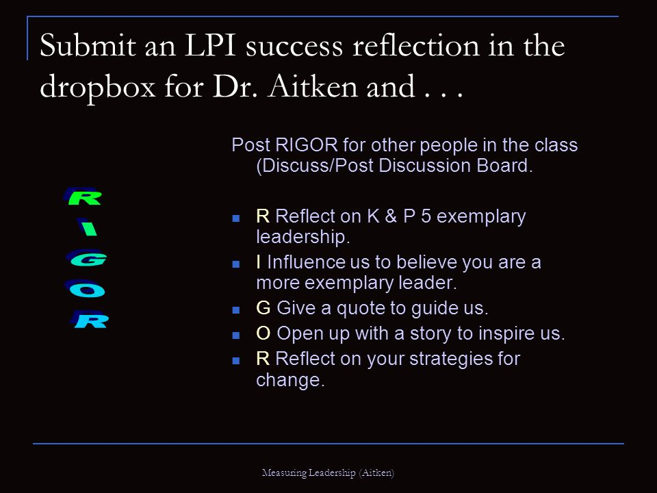 Measuring Leadership (Aitken) Submit an LPI success reflection in the dropbox for Dr.