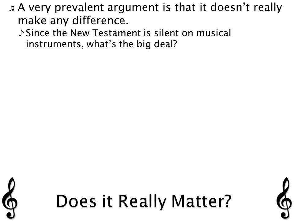 Since the New Testament is silent on musical instruments, whats the big deal
