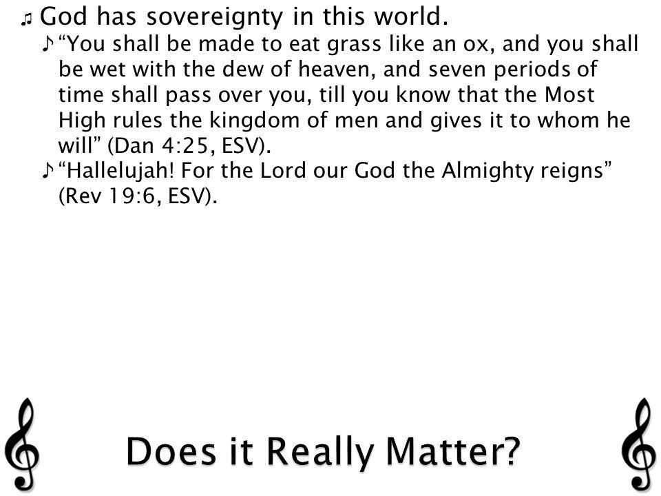 God has sovereignty in this world.