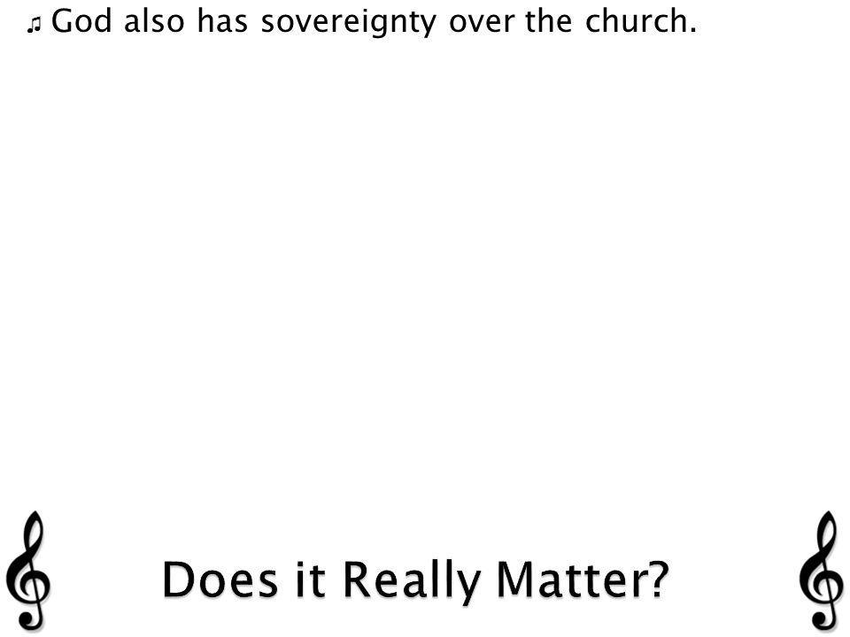 God also has sovereignty over the church.