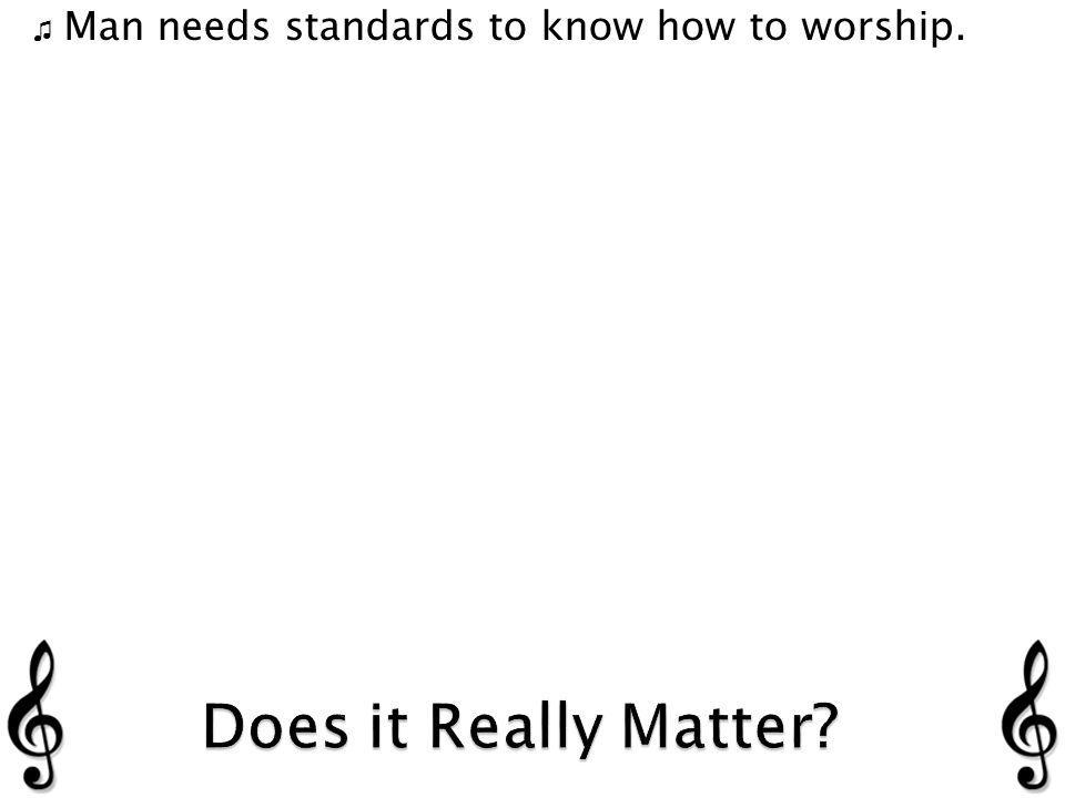 Man needs standards to know how to worship.