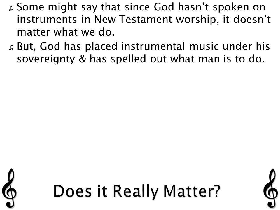 But, God has placed instrumental music under his sovereignty & has spelled out what man is to do.