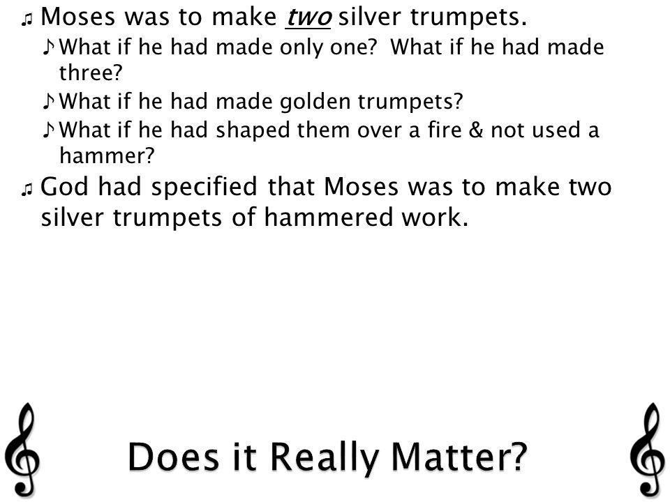 Moses was to make two silver trumpets. What if he had made only one.