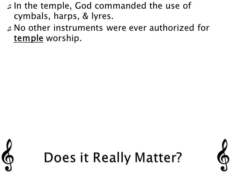 No other instruments were ever authorized for temple worship.