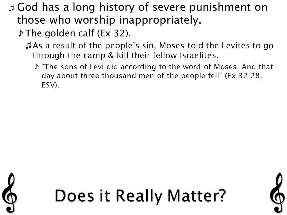 God has a long history of severe punishment on those who worship inappropriately.