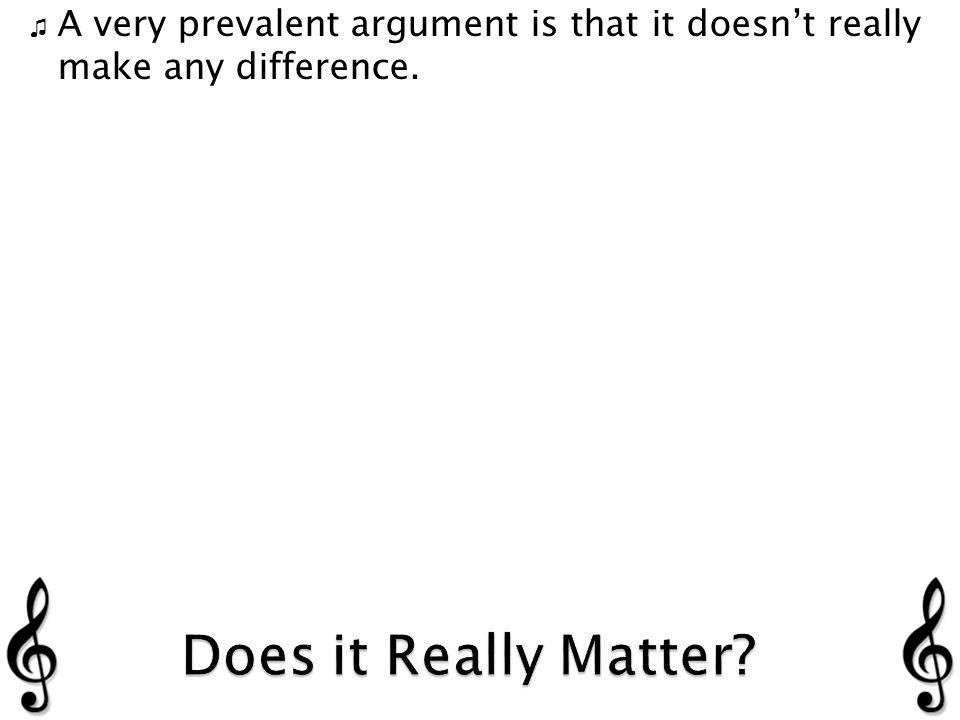 A very prevalent argument is that it doesnt really make any difference.