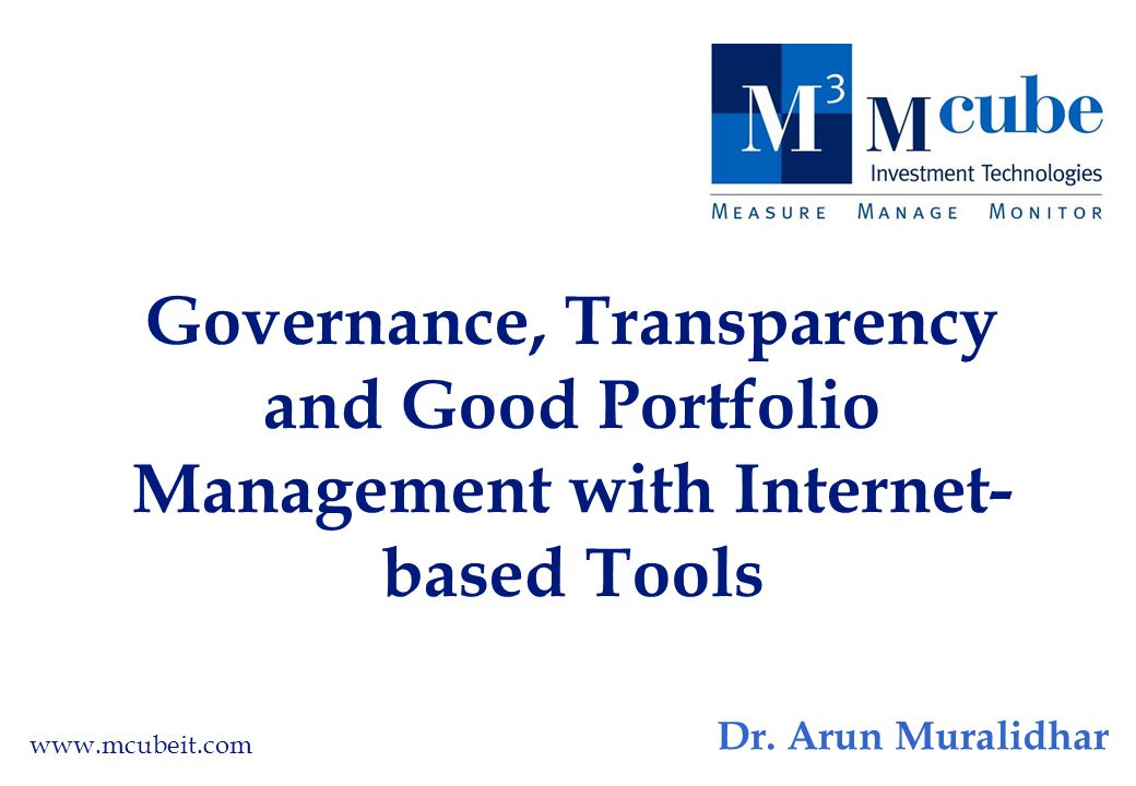 Governance, Transparency and Good Portfolio Management with Internet- based Tools www.mcubeit.com Dr.