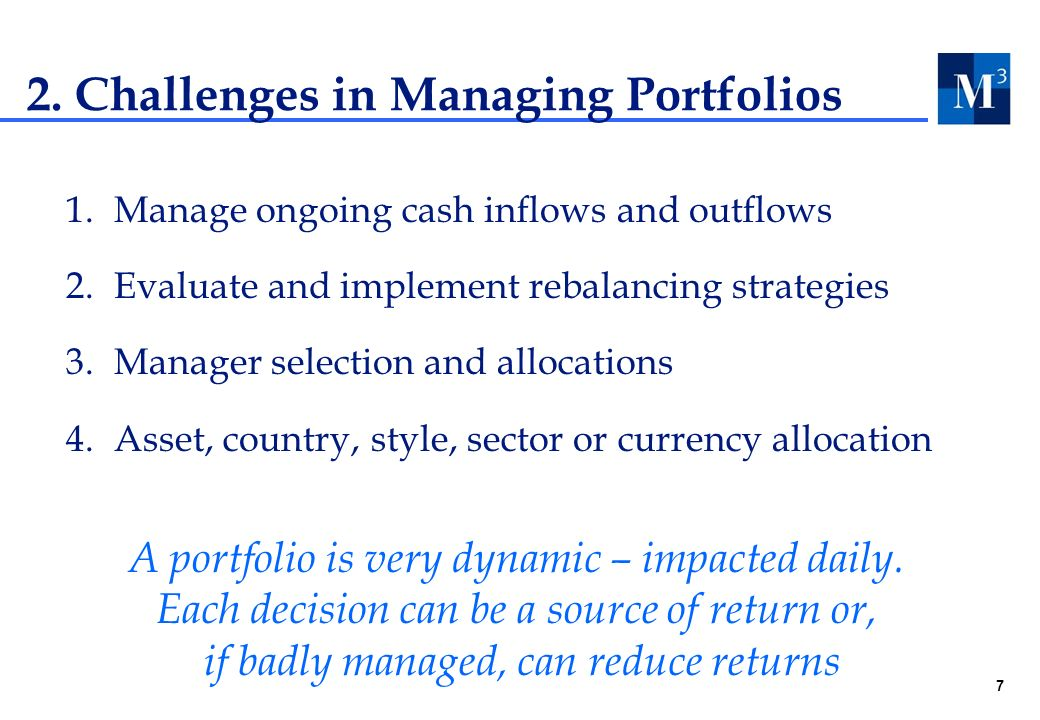7 1.Manage ongoing cash inflows and outflows 2.Evaluate and implement rebalancing strategies 3.Manager selection and allocations 4.Asset, country, style, sector or currency allocation 2.