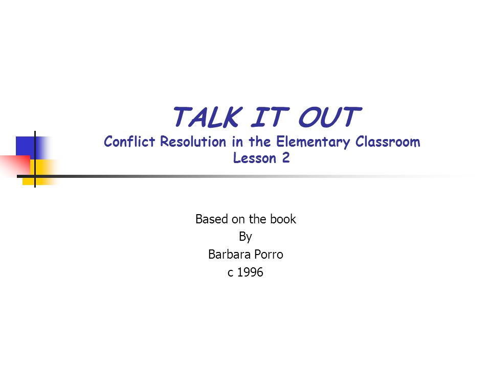 TALK IT OUT Conflict Resolution in the Elementary Classroom Lesson 2 Based on the book By Barbara Porro c 1996