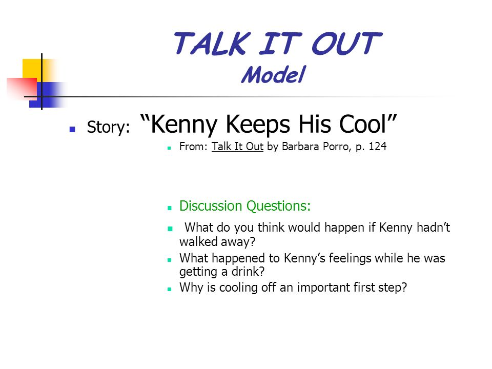 TALK IT OUT Model Story: Kenny Keeps His Cool From: Talk It Out by Barbara Porro, p. 124 Discussion Questions: What do you think would happen if Kenny