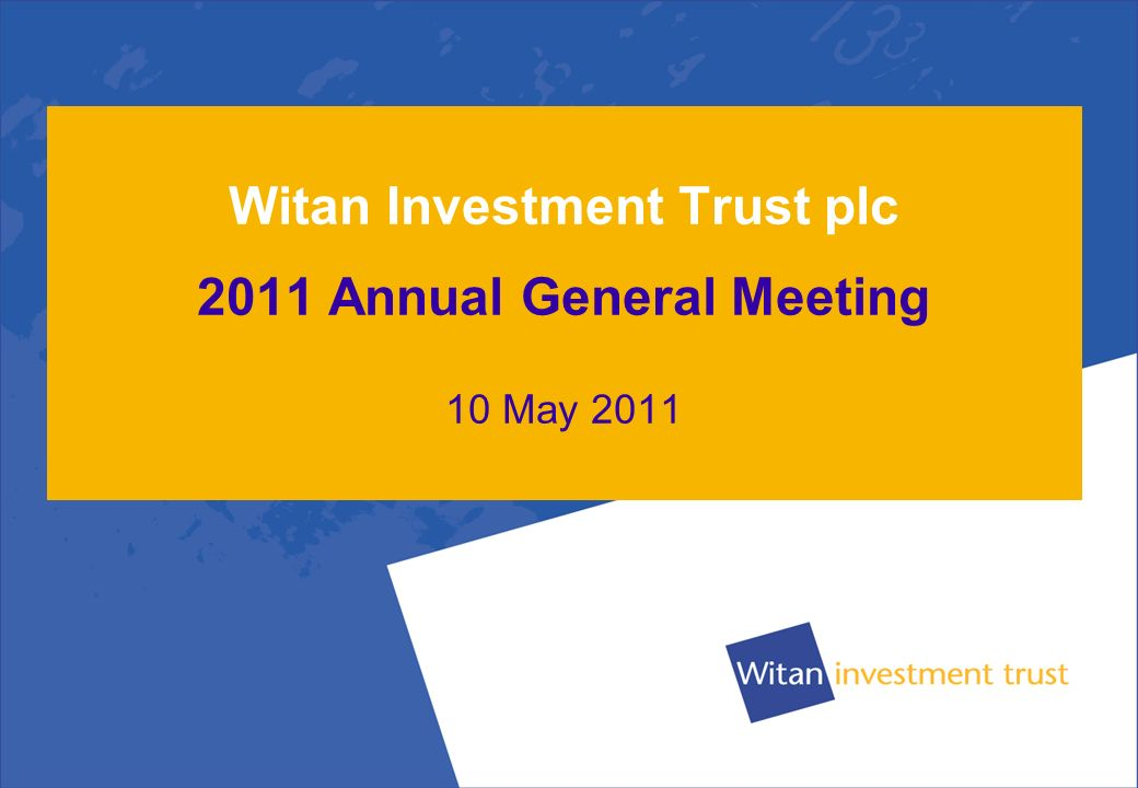 Witan Investment Trust plc 2011 Annual General Meeting 10 May 2011