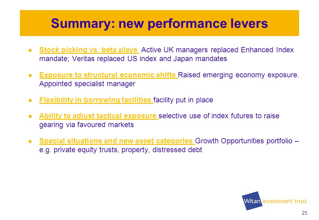 25 Summary: new performance levers Stock picking vs. beta plays Active UK managers replaced Enhanced Index mandate; Veritas replaced US index and Japa