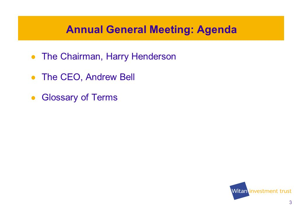 3 2009: A positive year for Witan The Chairman, Harry Henderson The CEO, Andrew Bell Glossary of Terms Annual General Meeting: Agenda