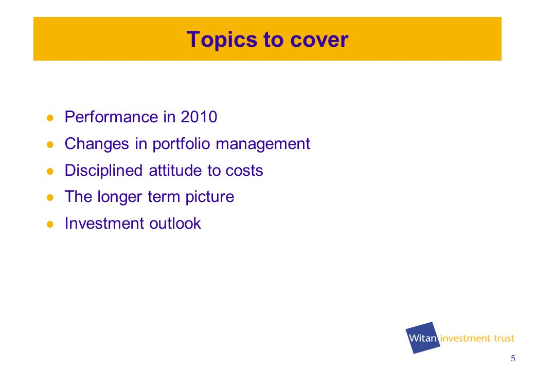5 Topics to cover Performance in 2010 Changes in portfolio management Disciplined attitude to costs The longer term picture Investment outlook
