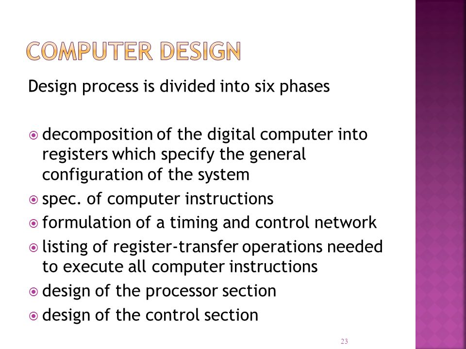 Design process is divided into six phases decomposition of the digital computer into registers which specify the general configuration of the system spec.