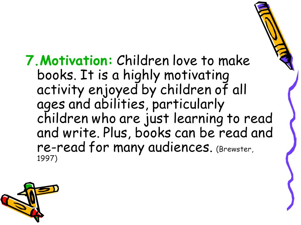 7.Motivation: Children love to make books.