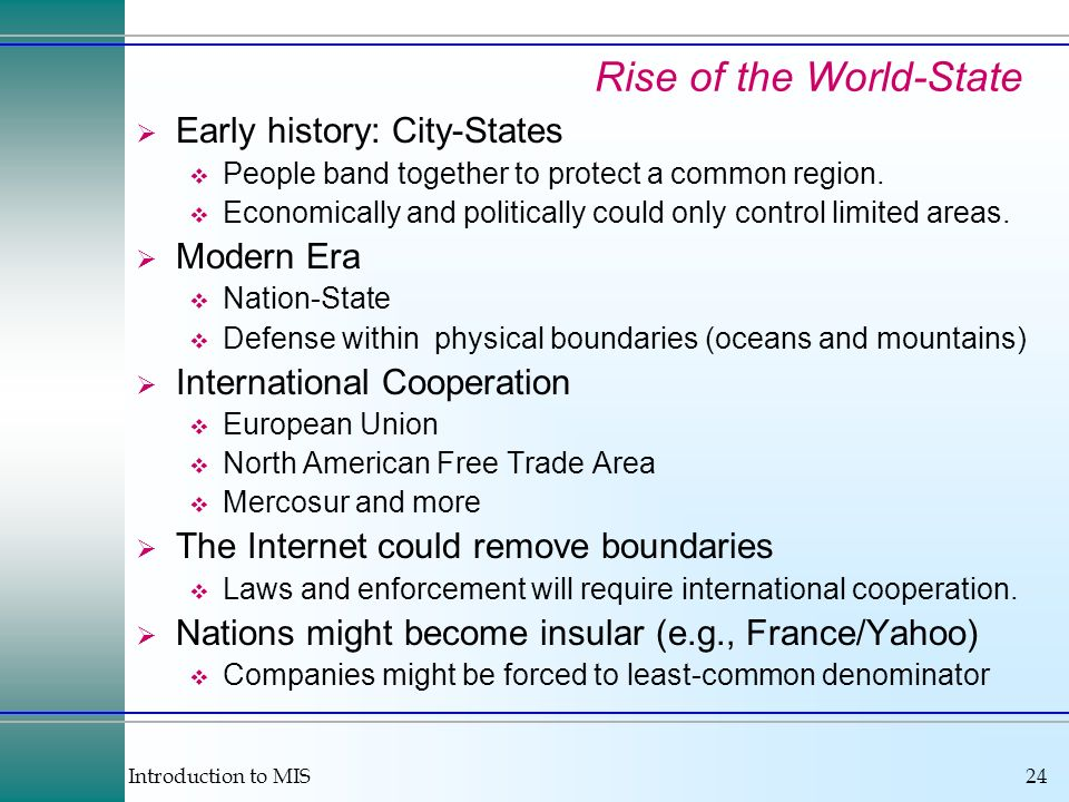 Introduction to MIS24 Rise of the World-State Early history: City-States People band together to protect a common region. Economically and politically