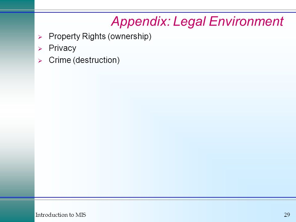Introduction to MIS29 Appendix: Legal Environment Property Rights (ownership) Privacy Crime (destruction)