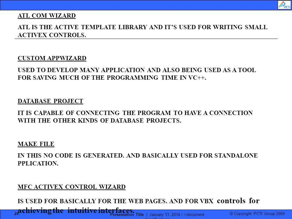 © Copyright PCTI Group 2009 Presentation Title | January 11, 2014 | 24 ATL COM WIZARD ATL IS THE ACTIVE TEMPLATE LIBRARY AND ITS USED FOR WRITING SMAL