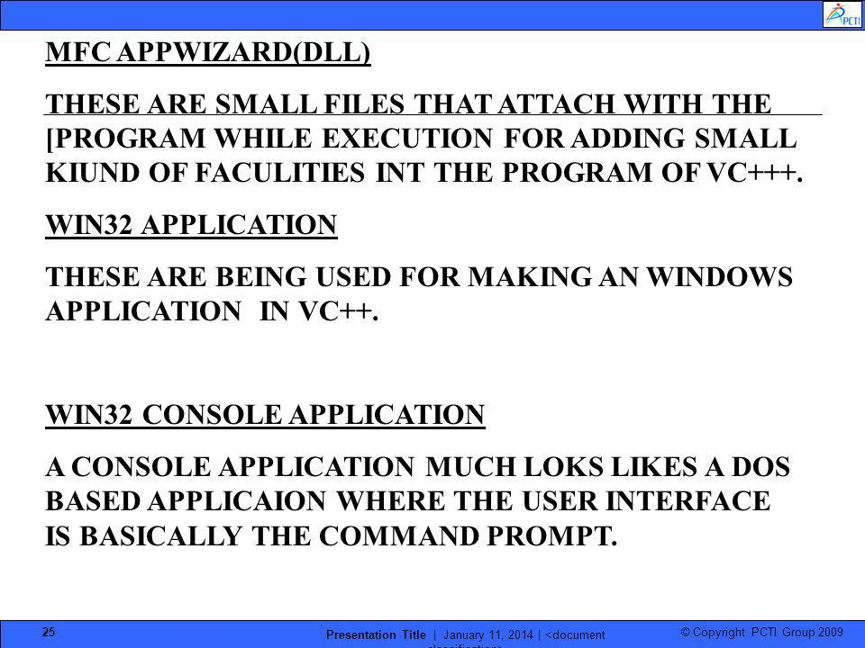© Copyright PCTI Group 2009 Presentation Title | January 11, 2014 | 25 MFC APPWIZARD(DLL) THESE ARE SMALL FILES THAT ATTACH WITH THE [PROGRAM WHILE EX