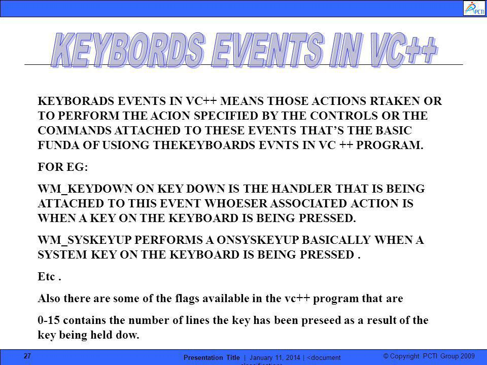 © Copyright PCTI Group 2009 Presentation Title | January 11, 2014 | 27 KEYBORADS EVENTS IN VC++ MEANS THOSE ACTIONS RTAKEN OR TO PERFORM THE ACION SPE