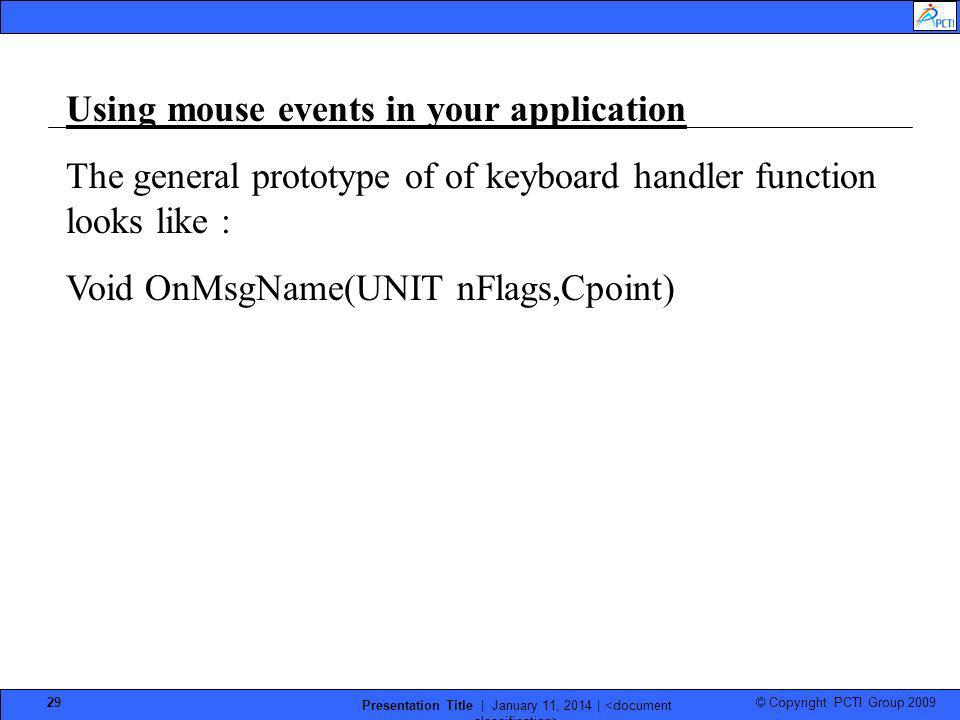 © Copyright PCTI Group 2009 Presentation Title | January 11, 2014 | 29 Using mouse events in your application The general prototype of of keyboard han
