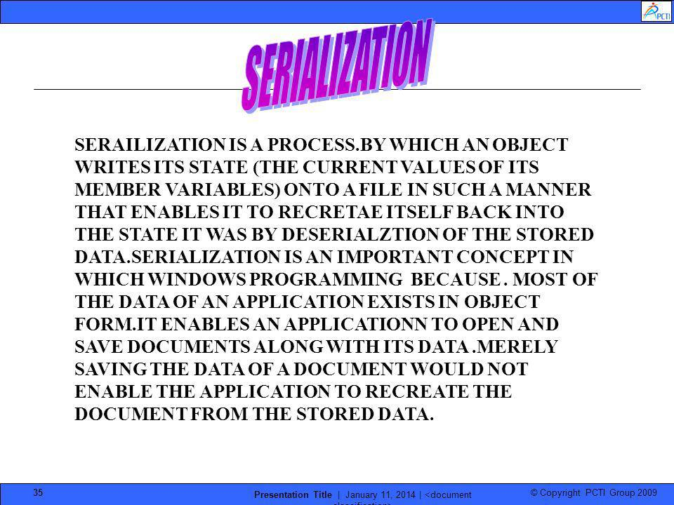 © Copyright PCTI Group 2009 Presentation Title | January 11, 2014 | 35 SERAILIZATION IS A PROCESS.BY WHICH AN OBJECT WRITES ITS STATE (THE CURRENT VAL
