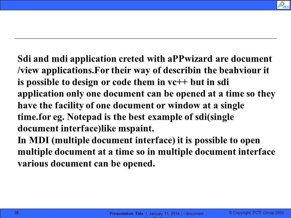© Copyright PCTI Group 2009 Presentation Title | January 11, 2014 | 38 Sdi and mdi application creted with aPPwizard are document /view applications.F