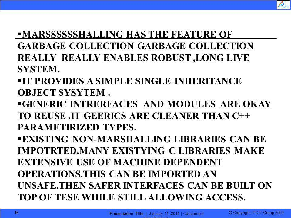 © Copyright PCTI Group 2009 Presentation Title | January 11, 2014 | 46 MARSSSSSSHALLING HAS THE FEATURE OF GARBAGE COLLECTION GARBAGE COLLECTION REALL