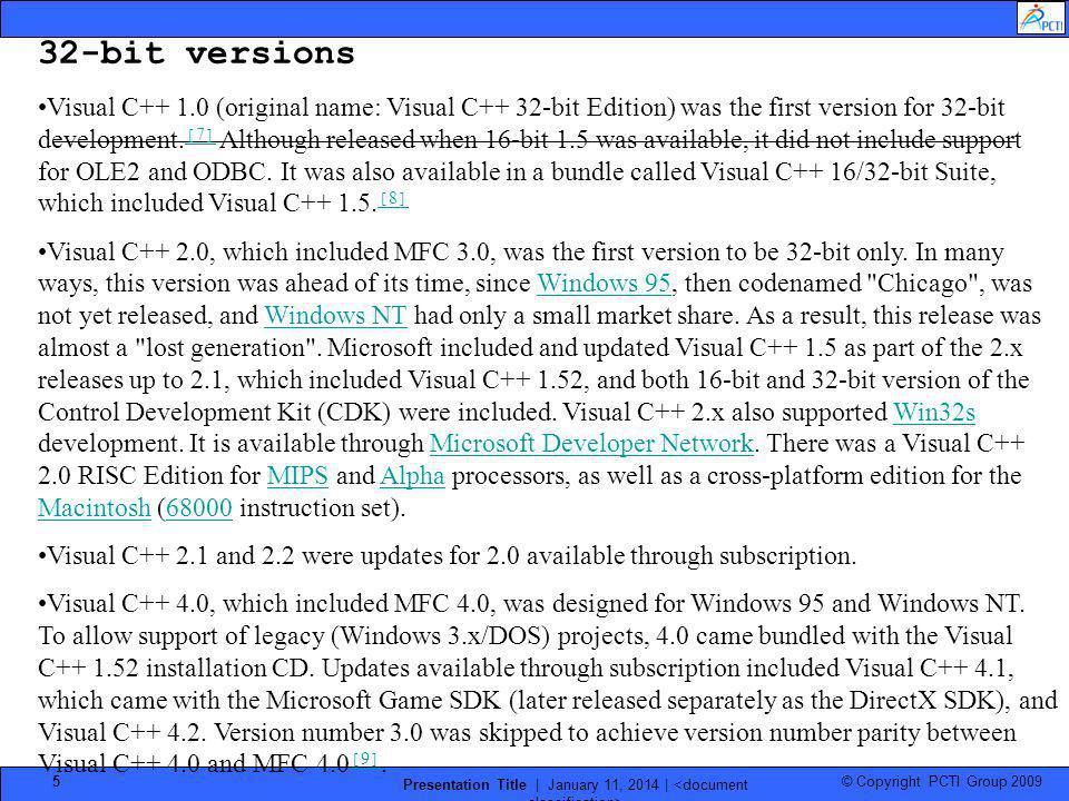 © Copyright PCTI Group 2009 Presentation Title | January 11, 2014 | 5 32-bit versions Visual C++ 1.0 (original name: Visual C++ 32-bit Edition) was th
