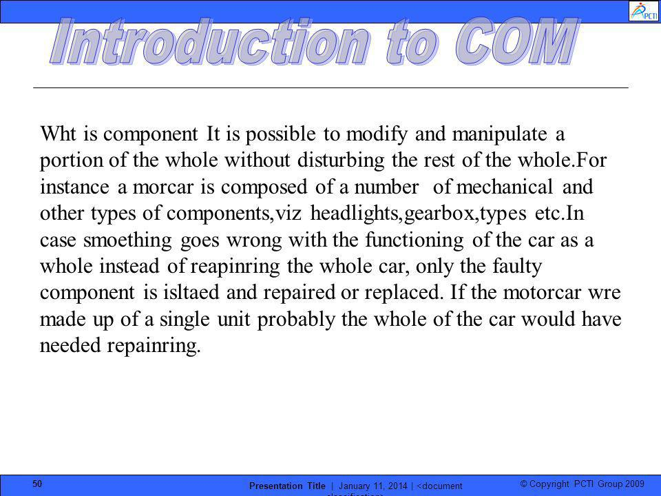 © Copyright PCTI Group 2009 Presentation Title | January 11, 2014 | 50 Wht is component It is possible to modify and manipulate a portion of the whole