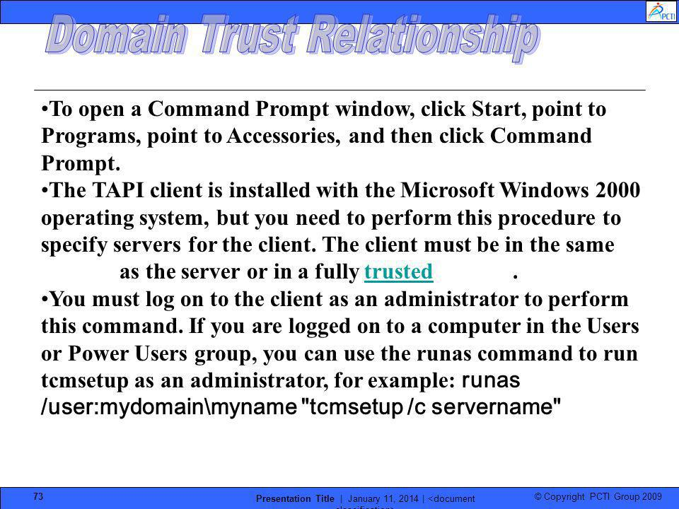 © Copyright PCTI Group 2009 Presentation Title | January 11, 2014 | 73 To open a Command Prompt window, click Start, point to Programs, point to Acces