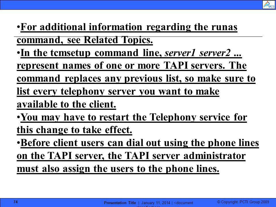 © Copyright PCTI Group 2009 Presentation Title | January 11, 2014 | 74 For additional information regarding the runas command, see Related Topics. In
