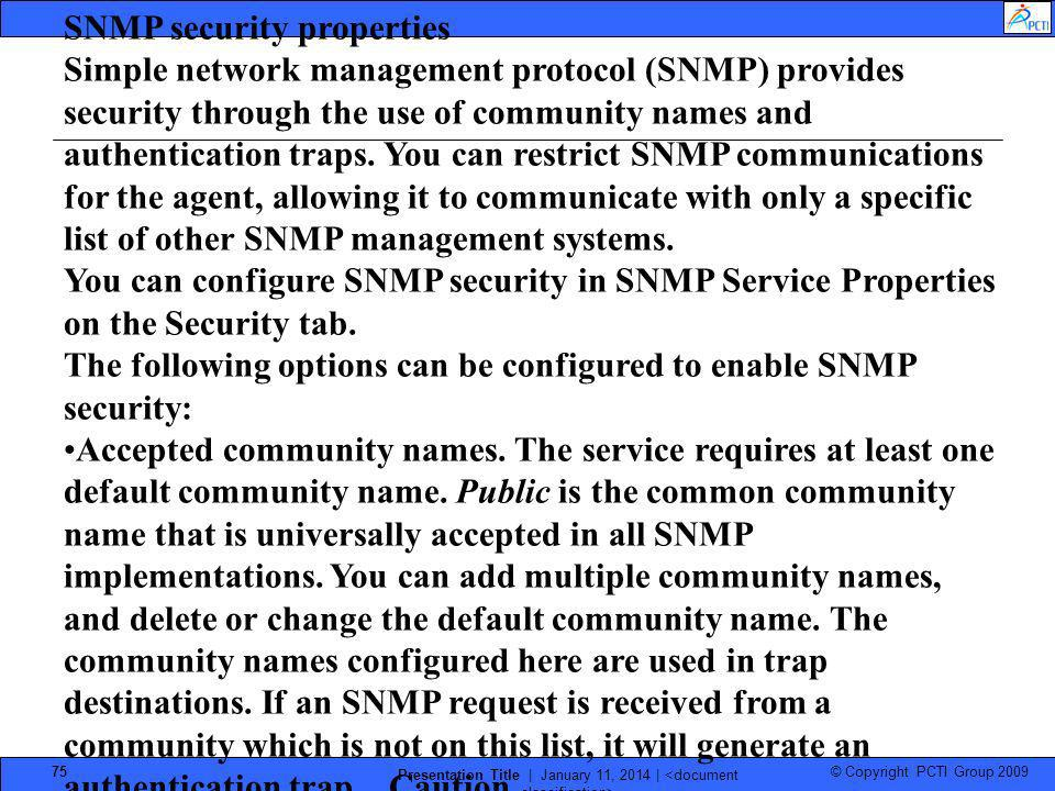 © Copyright PCTI Group 2009 Presentation Title | January 11, 2014 | 75 SNMP security properties Simple network management protocol (SNMP) provides sec