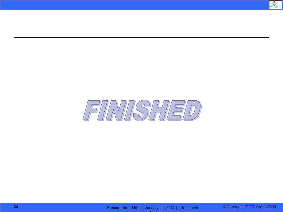© Copyright PCTI Group 2009 Presentation Title | January 11, 2014 | 84
