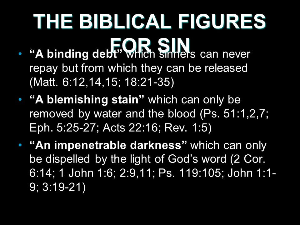 THE BIBLICAL FIGURES FOR SIN A binding debt which sinners can never repay but from which they can be released (Matt. 6:12,14,15; 18:21-35) A blemishin