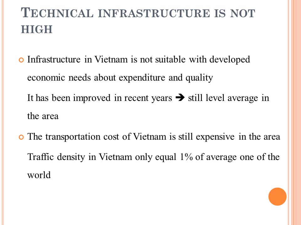 T ECHNICAL INFRASTRUCTURE IS NOT HIGH Infrastructure in Vietnam is not suitable with developed economic needs about expenditure and quality It has bee