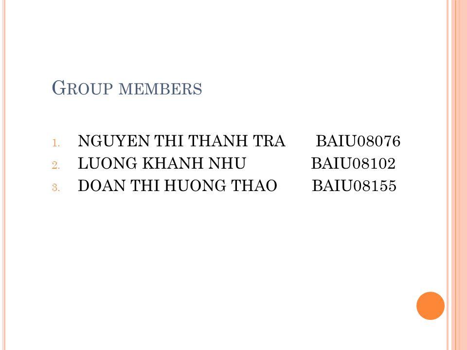 G ROUP MEMBERS 1.NGUYEN THI THANH TRA BAIU08076 2.