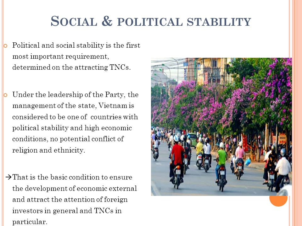 S OCIAL & POLITICAL STABILITY Political and social stability is the first most important requirement, determined on the attracting TNCs.