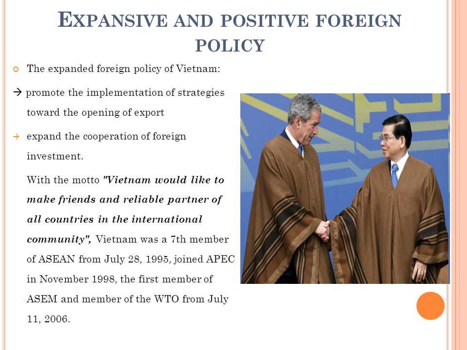 E XPANSIVE AND POSITIVE FOREIGN POLICY The expanded foreign policy of Vietnam: promote the implementation of strategies toward the opening of export e
